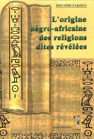 L'origine négro-africaine des religions dites révélées
