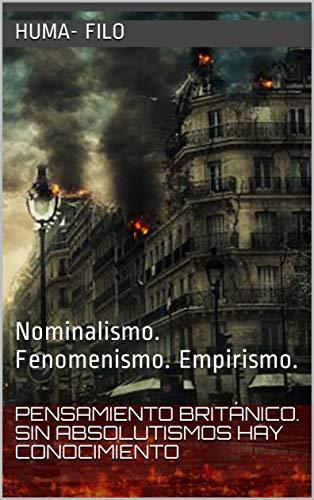 Pensamiento británico. Sin absolutismos hay conocimiento: Nominalismo. Fenomenismo. Empirismo.  (FILOSOFÍA ANIMAL nº 9) (Spanish Edition)