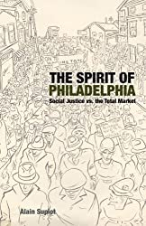 The Spirit of Philadelphia: Social Justice vs. the Total Market by Alain Supiot (2012-05-08)