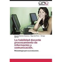 La habilidad docente procesamiento de informaci?3n y comunicaci?3n.: Metodolog?-a para su evaluaci?3n. by Ricardo S??nchez Casanova (2012-04-05)
