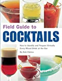 Field Guide to Cocktails: How to Identify and Prepare Virtually Every Mixed Drink at the Bar: How to Identify and Prepare Virtually Every Drink at the Bar