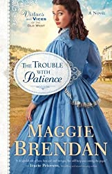 The Trouble with Patience: A Novel (Virtues and Vices of the Old West) (Volume 1) by Brendan, Maggie (2015) Paperback