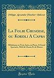 La Folie Chinoise, Ou Kokoli a Capra: M'Lodrame En Trois Actes, En Prose, a Grand Spectacle, M'L' de Chants Et de Danses (Classic Reprint)