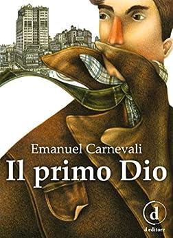 Il primo Dio: Il romanzo di [Emanuel Carnevali]