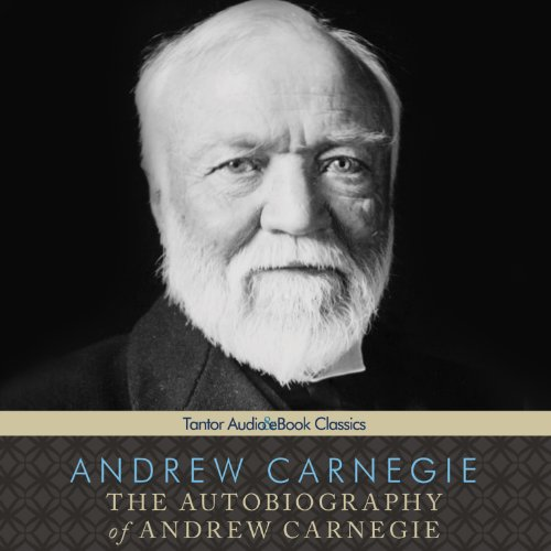 The Autobiography of Andrew Carnegie  Audiolibri