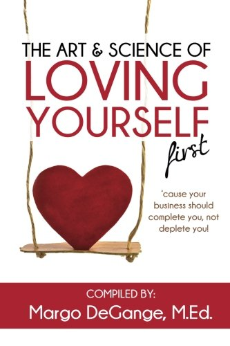 the-art-science-of-loving-yourself-first-cause-your-business-should-complete-you-not-deplete-you