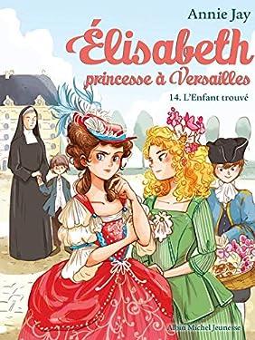 L'Enfant trouvé: Elisabeth, princesse à Versailles - tome 14