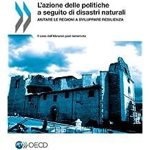 L'Azione Delle Politiche a Seguito Di Disastri Naturali: Aiutare Le Regioni a Sviluppare Resilienza - Il Caso Dell'abruzzo Post Terremoto