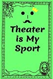 Theater is My Sport:Blank Lined Journal Notebook Funny Acting Theater Notebook, Theater Notebook, Ruled, Writing Book, Sarcastic Gag Journal for Theater Lovers, theatre gifts