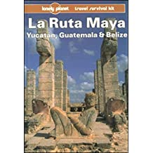 Lonely Planet LA Ruta Maya, Yucatan, Guatemala and Belize (Lonely Planet Travel Guides) by Tom Brosnahan (1991-10-02)