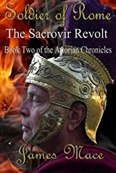Soldier of Rome: The Sacrovir Revolt: Book Two of the Artorian Chronicles: Volume 2 by James Mace (2012-08-09)