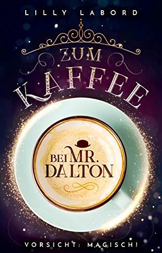 Zum Kaffee bei Mr. Dalton: Vorsicht: magisch! (Die Asperischen Magier 1)