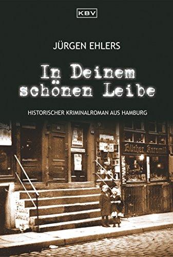 In Deinem schönen Leibe: Historischer Kriminalroman aus Hamburg (Kommissar Berger 3)