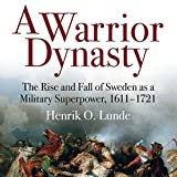 Front cover for the book A Warrior Dynasty: The Rise and Fall of Sweden as a Military Superpower, 1611-1721 by Henrik Lunde