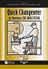 Quick Changeover for Operators: The SMED System: Volume 3 (The Shopfloor Series)