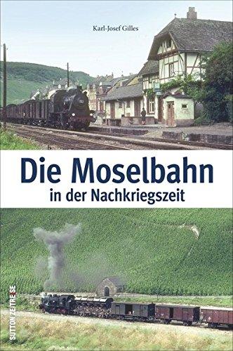 Die Moselbahn in der Nachkriegszeit: Bildband mit historischen Fotografien, die das beliebte Saufbähnchen, Menschen und Züge auf der Strecke von Trier ... 1945 und 1969 zeigen (Auf Schienen unterwegs)