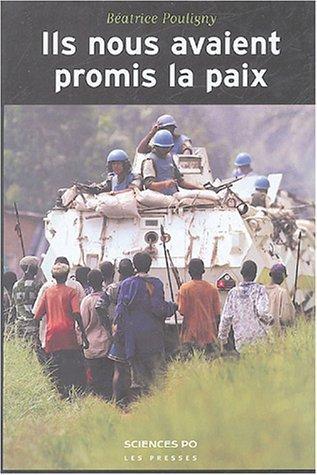 Ils nous avaient promis la paix : Oprations de l'ONU et populations locales de Batrice Pouligny (21 octobre 2004) Broch