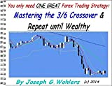 Mastering the 3 / 6 Crossover Forex Strategy and Repeat Until Wealthy (English Edition)