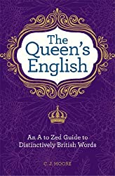 The Queen's English: An A to Zed Guide To Distinctively British Words by Christopher J. Moore (2011-08-18)