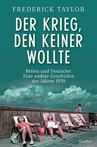 Der Krieg, den keiner wollte: Briten und Deutsche: Eine andere Geschichte des Jahres 1939
