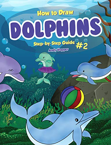 How to Draw Dolphins Step-by-Step Guide #2: Best Dolphin Drawing Book for You and Your Kids (English Edition)