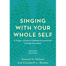 Singing with Your Whole Self: A Singer's Guide to Feldenkrais Awareness through Movement