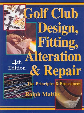 Golf Club Design, Fitting, Alteration and Repair: The Principles and Procedures by Ralph D. Maltby (1-Mar-1995) (Golf Club Repair)