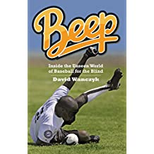 Beep: Inside the Unseen World of Baseball for the Blind (English Edition)