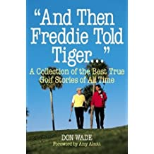 And Then Freddie Told Tiger . . . by Wade, Don (1998) Paperback