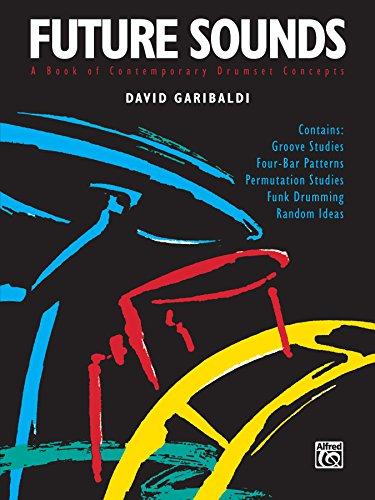 Future Sounds: A Book of Contemporary Drumset Concepts por David Garibaldi