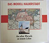 Das Modell Halberstadt - Aus alten Wurzeln zu neuem Leben: Eine bildhafte Reportage zur Stadtentwicklung
