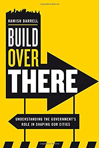 Build Over There: Understanding the Government's role in shaping our cities