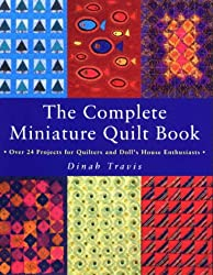 Complete Miniature Quilt Book: Over 24 Projects for Quilters and Doll's House Enthusiasts