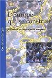 L'Europe qui se construit - Réflexions sur l'espace public européen