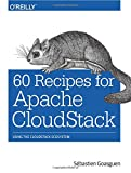 60 Recipes for Apache Cloudstack: Using the Cloudstack Ecosystem