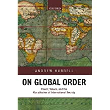 On Global Order: Power, Values, and the Constitution of International Society