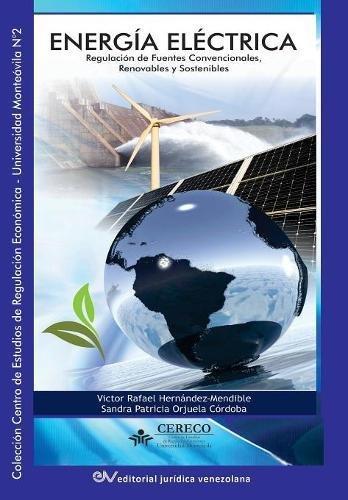 ENERGÍA ELÉCTRICA. Regulación de fuentes convencionales, renovables y sostenibles por Víctor HERNÁNDEZ MENDIBLE