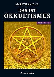 Das ist Okkultismus - Die Wahrheit über die Geheimen Wissenschaften (German Edition)