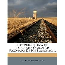 Historia Crítica De Jesucristo, Ó, Analísis Razonado De Los Evangelios...