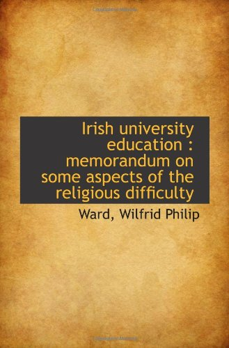 Irish university education : memorandum on some aspects of the religious difficulty
