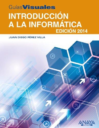 Introducción a la Informática. Edición 2014 (Guías Visuales) por Juan Diego Pérez Villa