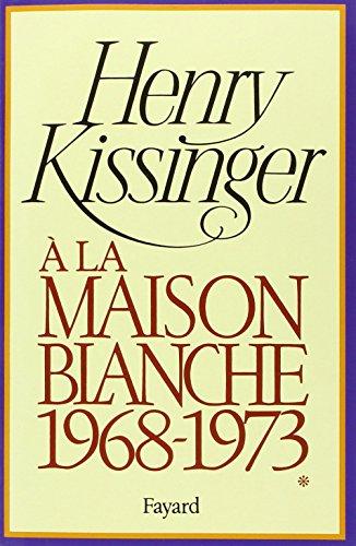 A la Maison-Blanche, 1968-1973, tome 1 par Henry Kissinger