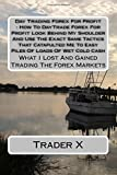 Day Trading Forex For Profit : How To DayTrade Forex For Profit Look Behind My Shoulder And Use The Exact Same Tactics That Catapulted Me To Easy I Lost And Gained Trading The Forex Markets