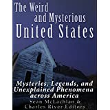 The Weird and Mysterious United States: Mysteries, Legends, and Unexplained Phenomena across America (English Edition)