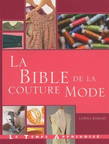 La bible de la couture mode : Guide complet pour confectionner et accessoiriser vos tenues par Lorna Knight