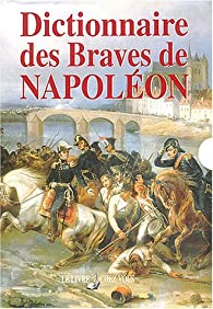Dictionnaire des Braves de Napoléon par Michel Molieres