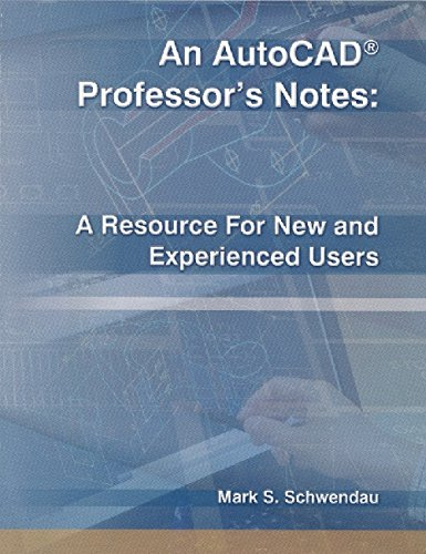 An Autocad Professor's Notes: A Resource for New and Experienced Users