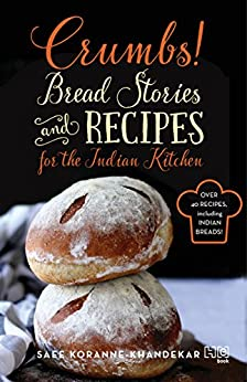 Crumbs!: Bread Stories and Recipes for the Indian Kitchen by [Koranne-Khandekar, Saee]