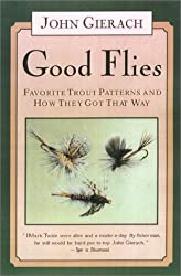 Good Flies: Favorite Trout Patterns and How They Got That Way by John Gierach (2002-10-01)