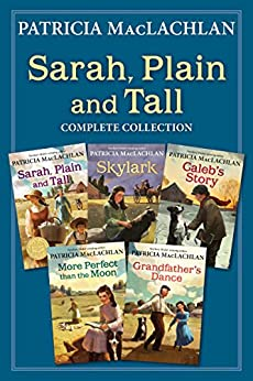 Sarah, Plain and Tall Complete Collection: Sarah, Plain and Tall; Skylark; Caleb's Story; More Perfect than the Moon; Grandfather's Dance by [MacLachlan, Patricia]